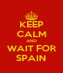 KEEP CALM AND WAIT FOR SPAIN - Personalised Poster A4 size