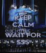 KEEP CALM AND  WAIT FOR SS5 - Personalised Poster A4 size
