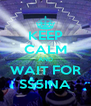 KEEP CALM AND WAIT FOR SS5INA - Personalised Poster A4 size