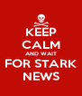 KEEP CALM AND WAIT FOR STARK NEWS - Personalised Poster A4 size