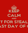 KEEP CALM AND WAIT FOR STEALTH'S LAST DAY OF US - Personalised Poster A4 size