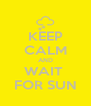 KEEP CALM AND WAIT  FOR SUN - Personalised Poster A4 size