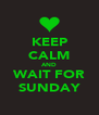 KEEP CALM AND WAIT FOR SUNDAY - Personalised Poster A4 size