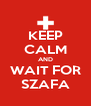 KEEP CALM AND WAIT FOR SZAFA - Personalised Poster A4 size