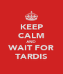 KEEP CALM AND WAIT FOR TARDIS - Personalised Poster A4 size