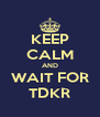 KEEP CALM AND WAIT FOR TDKR - Personalised Poster A4 size