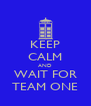 KEEP CALM AND WAIT FOR TEAM ONE - Personalised Poster A4 size