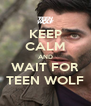 KEEP CALM AND WAIT FOR TEEN WOLF - Personalised Poster A4 size