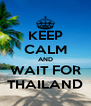 KEEP CALM AND WAIT FOR THAILAND - Personalised Poster A4 size