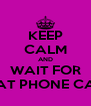 KEEP CALM AND WAIT FOR THAT PHONE CALL - Personalised Poster A4 size