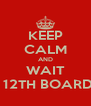 KEEP CALM AND WAIT FOR THE 12TH BOARD RESULT - Personalised Poster A4 size