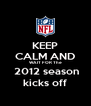 KEEP CALM AND WAIT FOR The  2012 season  kicks off  - Personalised Poster A4 size