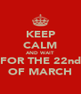 KEEP CALM AND WAIT FOR THE 22nd OF MARCH - Personalised Poster A4 size