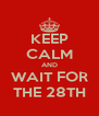 KEEP CALM AND WAIT FOR THE 28TH - Personalised Poster A4 size