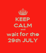 KEEP CALM and wait for the 29th JULY - Personalised Poster A4 size