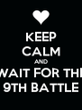 KEEP CALM AND WAIT FOR THE 9TH BATTLE - Personalised Poster A4 size