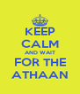 KEEP CALM AND WAIT FOR THE ATHAAN - Personalised Poster A4 size