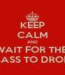 KEEP CALM AND WAIT FOR THE  BASS TO DROP - Personalised Poster A4 size