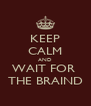 KEEP CALM AND WAIT FOR  THE BRAIND - Personalised Poster A4 size