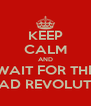 KEEP CALM AND WAIT FOR THE BREAD REVOLUTION - Personalised Poster A4 size