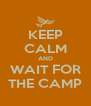 KEEP CALM AND WAIT FOR THE CAMP - Personalised Poster A4 size