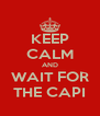 KEEP CALM AND WAIT FOR THE CAPI - Personalised Poster A4 size