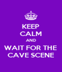 KEEP CALM AND WAIT FOR THE CAVE SCENE - Personalised Poster A4 size