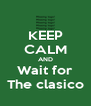 KEEP CALM AND Wait for The clasico - Personalised Poster A4 size