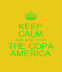 KEEP CALM AND WAIT FOR THE COPA AMERICA - Personalised Poster A4 size