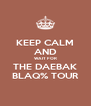 KEEP CALM AND WAIT FOR THE DAEBAK BLAQ% TOUR - Personalised Poster A4 size
