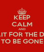 KEEP CALM AND WAIT FOR THE DAY TO BE GONE - Personalised Poster A4 size