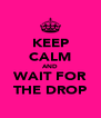 KEEP CALM AND WAIT FOR THE DROP - Personalised Poster A4 size