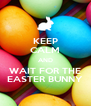 KEEP CALM AND WAIT FOR THE EASTER BUNNY - Personalised Poster A4 size