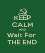 KEEP CALM AND Wait For  THE END - Personalised Poster A4 size