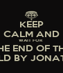 KEEP CALM AND WAIT FOR  THE END OF THE WORLD BY JONATHAN - Personalised Poster A4 size