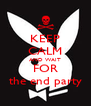 KEEP CALM AND WAIT FOR the end party - Personalised Poster A4 size