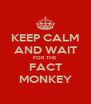KEEP CALM AND WAIT FOR THE  FACT MONKEY - Personalised Poster A4 size