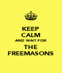 KEEP CALM AND WAIT FOR THE FREEMASONS - Personalised Poster A4 size