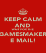 KEEP CALM AND WAIT FOR THE GAMESMAKER E MAIL! - Personalised Poster A4 size