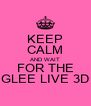 KEEP CALM AND WAIT FOR THE GLEE LIVE 3D - Personalised Poster A4 size