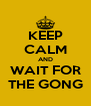 KEEP CALM AND WAIT FOR THE GONG - Personalised Poster A4 size