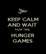 KEEP CALM AND WAIT  FOR THE  HUNGER GAMES - Personalised Poster A4 size