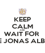 KEEP CALM AND WAIT FOR  THE JONAS ALBUM - Personalised Poster A4 size