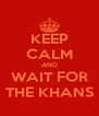 KEEP CALM AND WAIT FOR THE KHANS - Personalised Poster A4 size