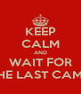 KEEP CALM AND WAIT FOR THE LAST CAMP - Personalised Poster A4 size