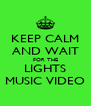 KEEP CALM AND WAIT FOR THE LIGHTS MUSIC VIDEO - Personalised Poster A4 size