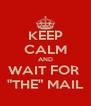 "KEEP CALM AND WAIT FOR  ""THE"" MAIL - Personalised Poster A4 size"