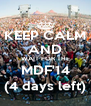 KEEP CALM AND WAIT FOR THE MDF'14 (4 days left) - Personalised Poster A4 size