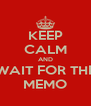 KEEP CALM AND WAIT FOR THE MEMO - Personalised Poster A4 size