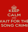 KEEP CALM AND WAIT FOR THE  NEW SONG CRIMINAL  - Personalised Poster A4 size